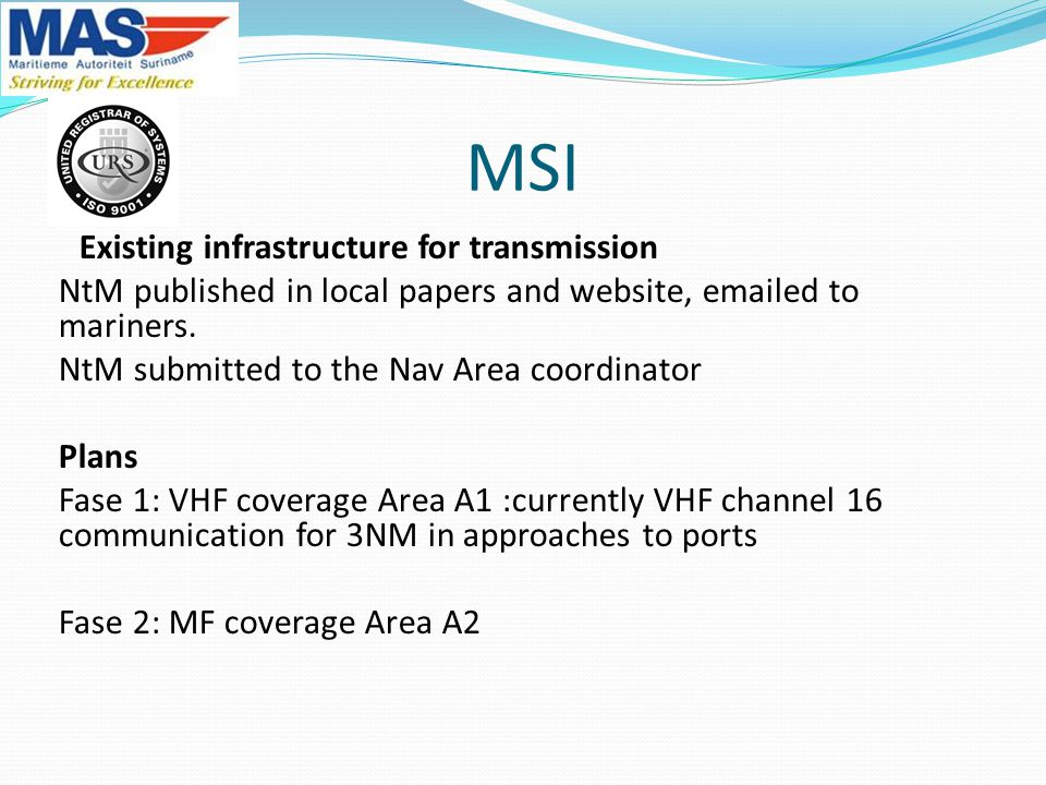 MSI Existing infrastructure for transmission NtM published in local papers and website, emailed to mariners. NtM submitted to the Nav Area coordinator
