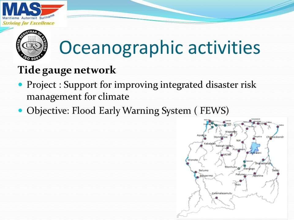 Oceanographic activities Tide gauge network Project : Support for improving integrated disaster risk management for climate Objective: Flood Early Warning System ( FEWS)
