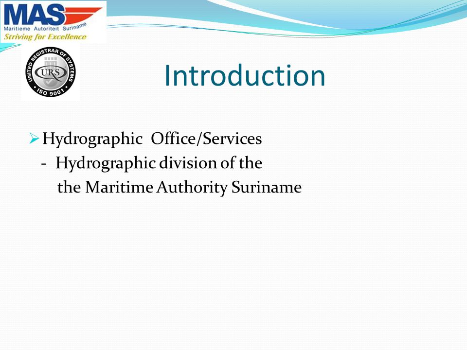 Introduction  Hydrographic Office/Services - Hydrographic division of the the Maritime Authority Suriname