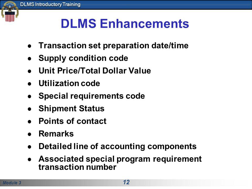 Module 3 12 DLMS Introductory Training DLMS Enhancements Transaction set preparation date/time Supply condition code Unit Price/Total Dollar Value Uti