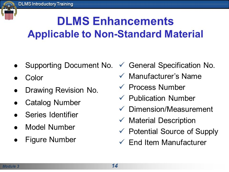 Module 3 14 DLMS Introductory Training DLMS Enhancements Applicable to Non-Standard Material Supporting Document No. Color Drawing Revision No. Catalo