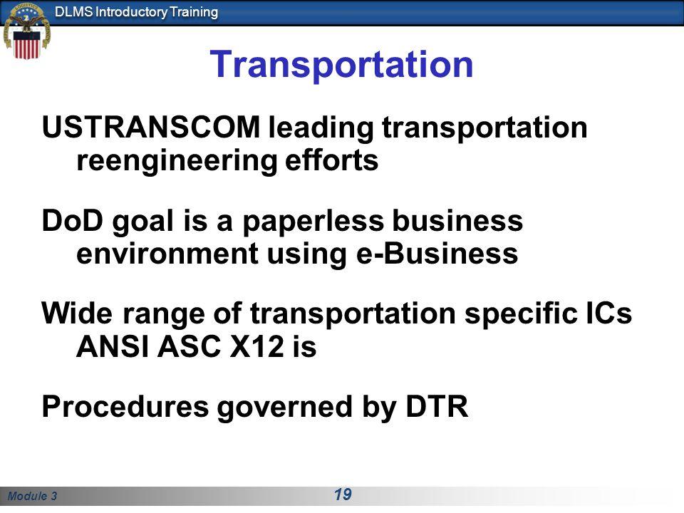 Module 3 19 DLMS Introductory Training Transportation USTRANSCOM leading transportation reengineering efforts DoD goal is a paperless business environ