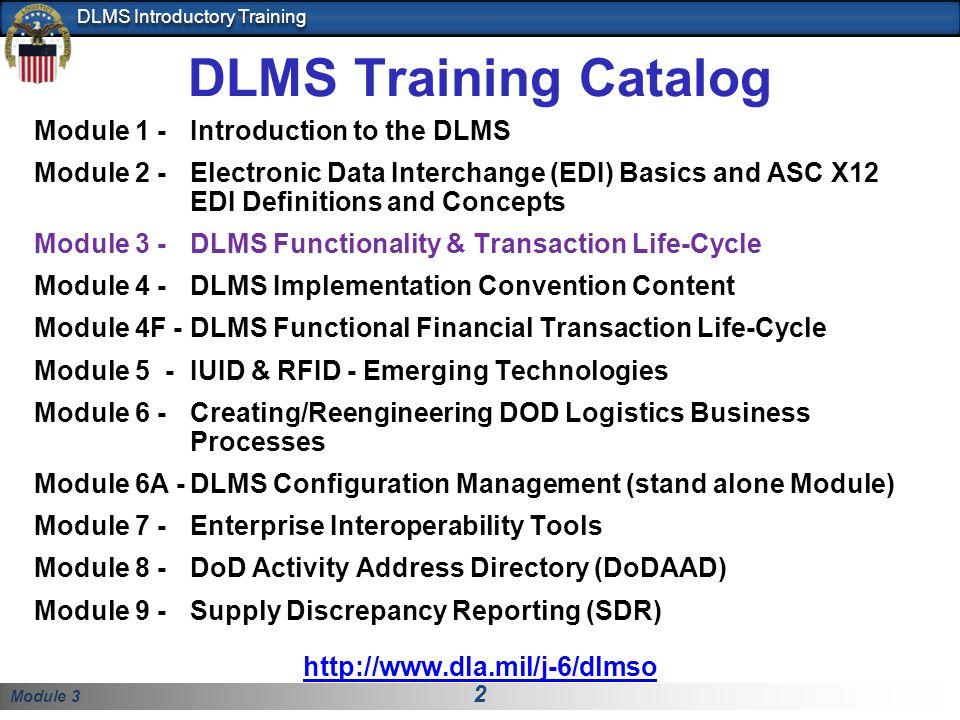 Module 3 2 DLMS Introductory Training DLMS Training Catalog Module 1 - Introduction to the DLMS Module 2 -Electronic Data Interchange (EDI) Basics and