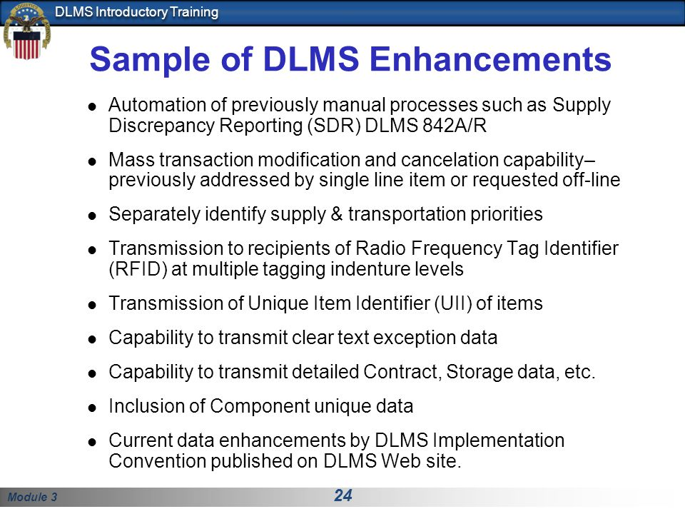 Module 3 24 DLMS Introductory Training Sample of DLMS Enhancements Automation of previously manual processes such as Supply Discrepancy Reporting (SDR
