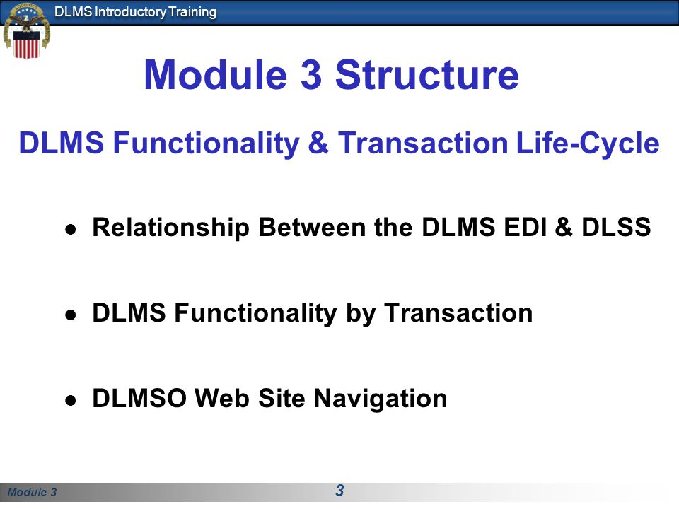 Module 3 3 DLMS Introductory Training Relationship Between the DLMS EDI & DLSS DLMS Functionality by Transaction DLMSO Web Site Navigation Module 3 St