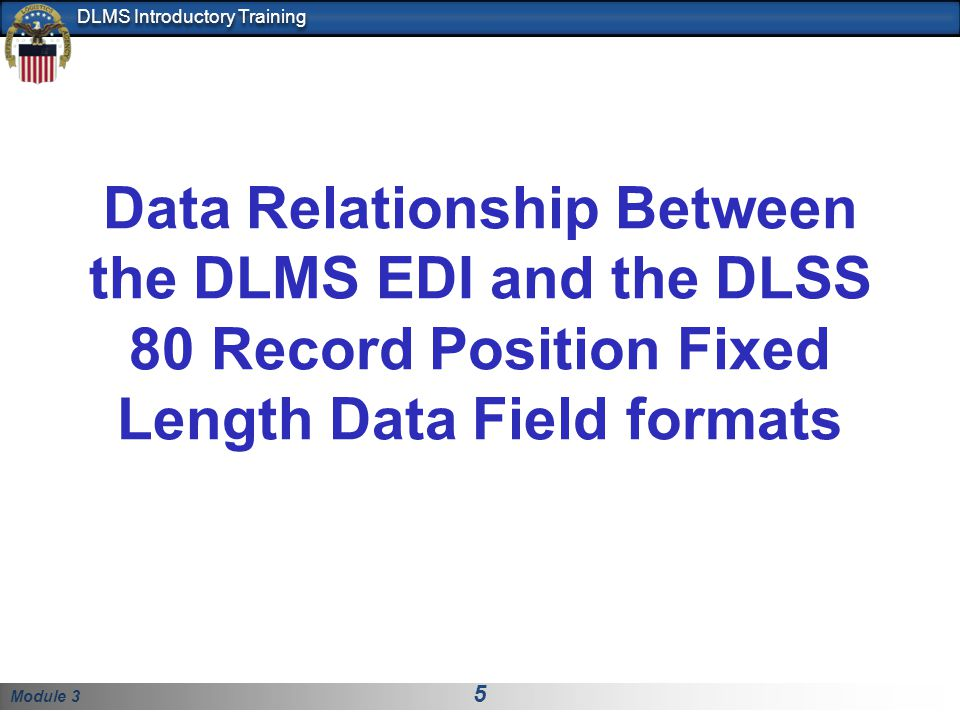 Module 3 5 DLMS Introductory Training Data Relationship Between the DLMS EDI and the DLSS 80 Record Position Fixed Length Data Field formats