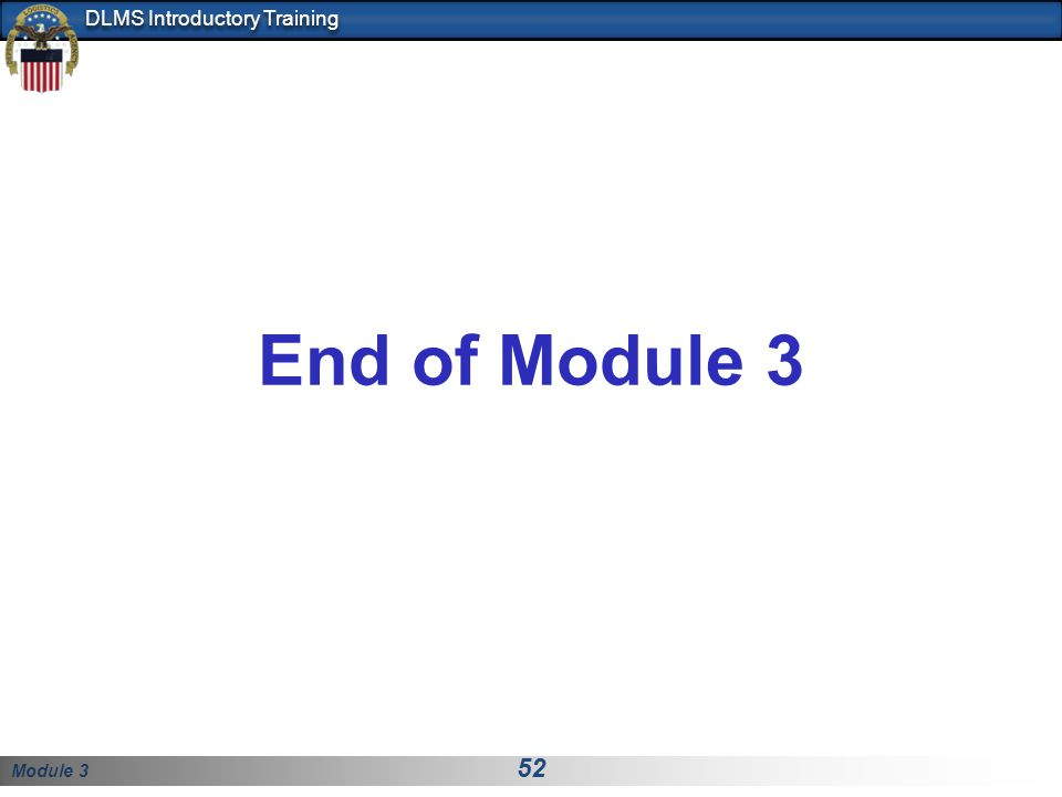 Module 3 52 DLMS Introductory Training End of Module 3