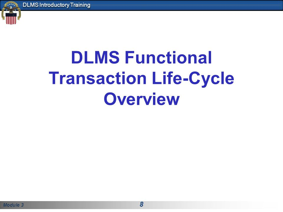Module 3 8 DLMS Introductory Training DLMS Functional Transaction Life-Cycle Overview