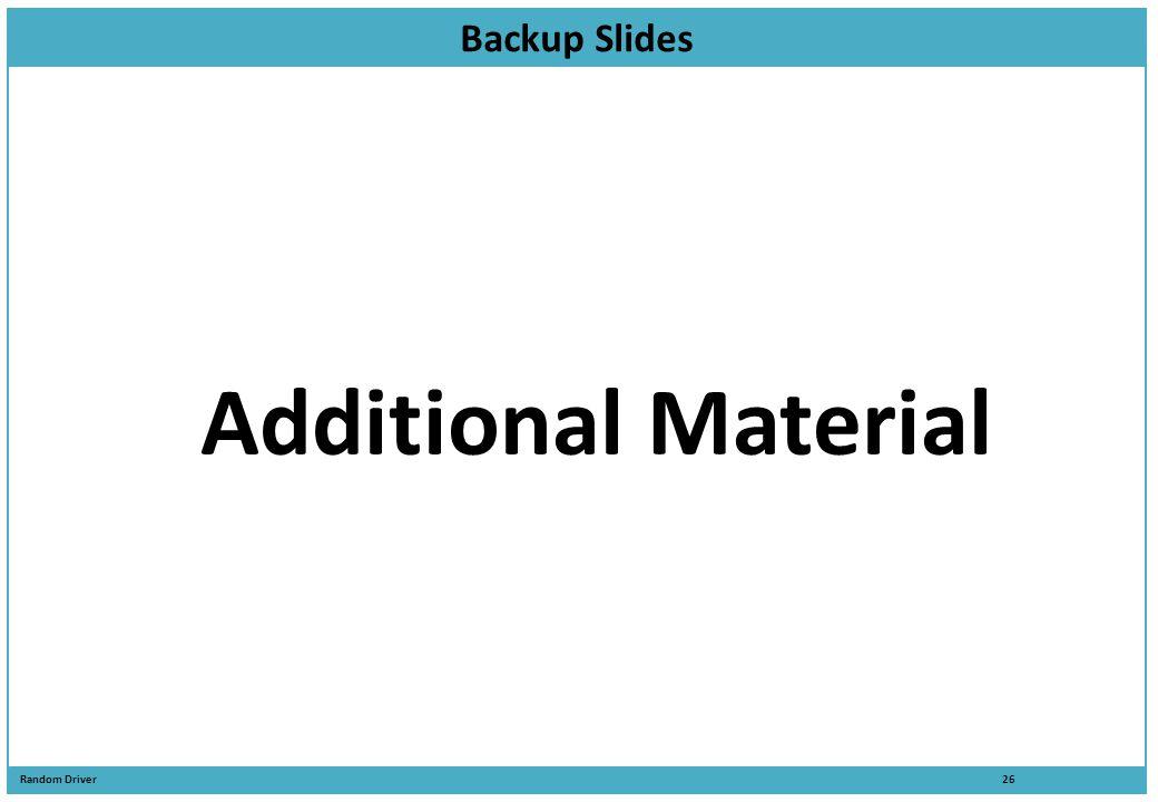 Random Driver 26 Backup Slides Additional Material