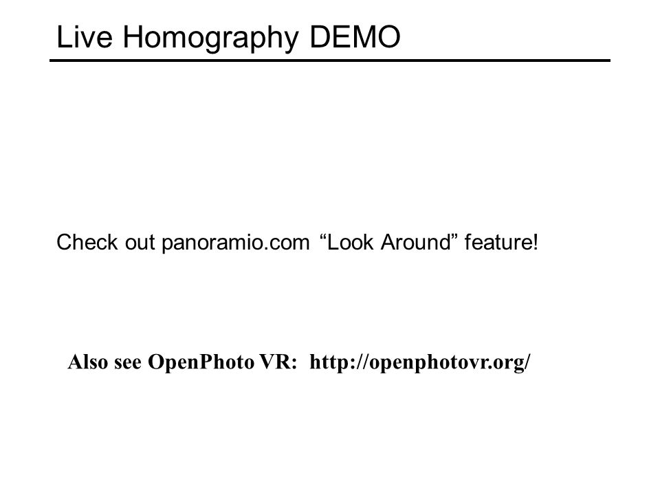 Live Homography DEMO Check out panoramio.com Look Around feature.