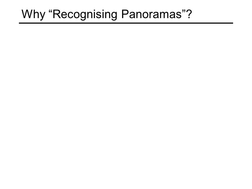 Why Recognising Panoramas ?