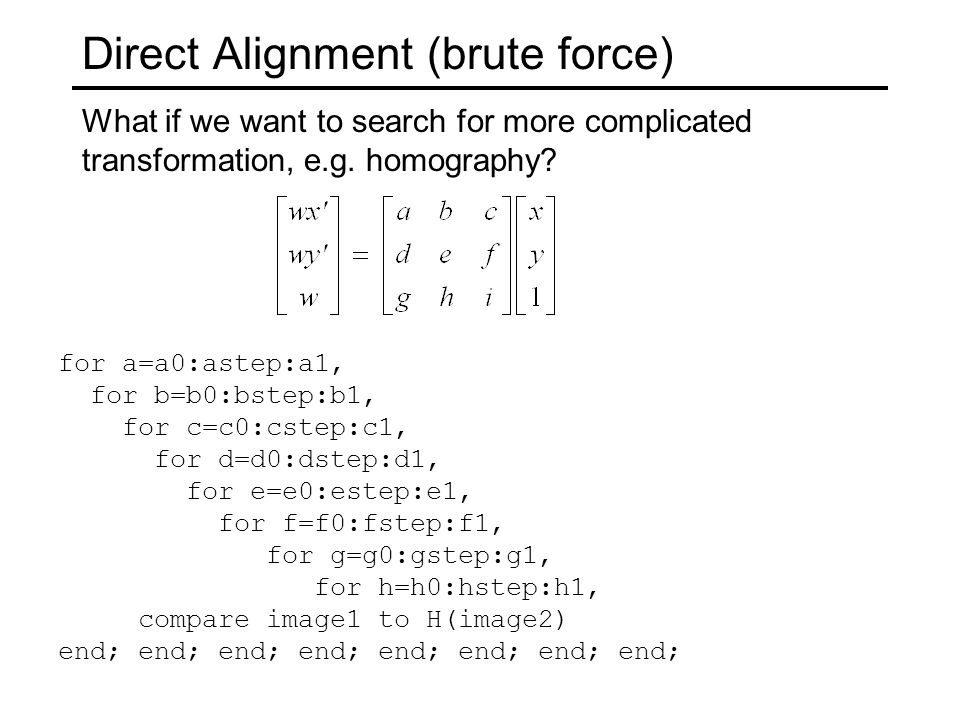Direct Alignment (brute force) What if we want to search for more complicated transformation, e.g.