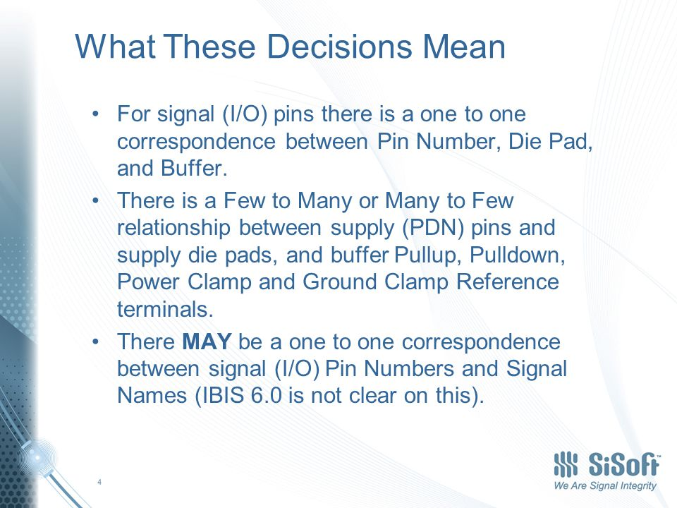 What These Decisions Mean For signal (I/O) pins there is a one to one correspondence between Pin Number, Die Pad, and Buffer.