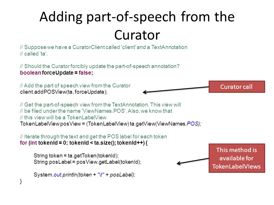 Adding part-of-speech from the Curator // Suppose we have a CuratorClient called 'client' and a TextAnnotation // called 'ta'. // Should the Curator f