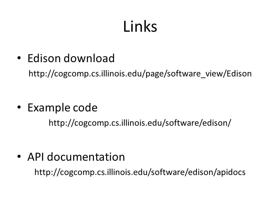Links Edison download http://cogcomp.cs.illinois.edu/page/software_view/Edison Example code http://cogcomp.cs.illinois.edu/software/edison/ API docume