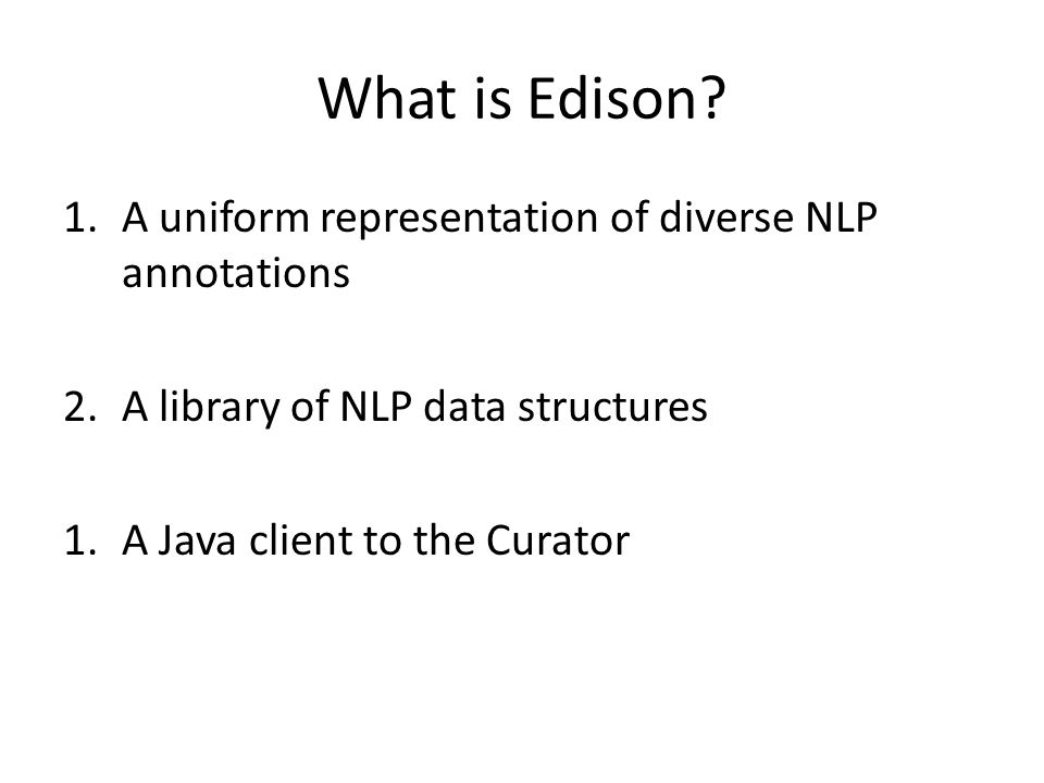 Links Edison download http://cogcomp.cs.illinois.edu/page/software_view/Edison Example code http://cogcomp.cs.illinois.edu/software/edison/ API documentation http://cogcomp.cs.illinois.edu/software/edison/apidocs