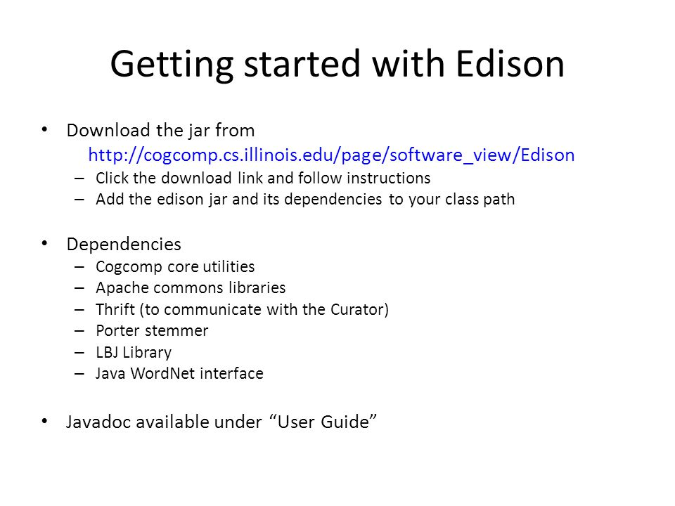 Getting started with Edison Download the jar from http://cogcomp.cs.illinois.edu/page/software_view/Edison – Click the download link and follow instru