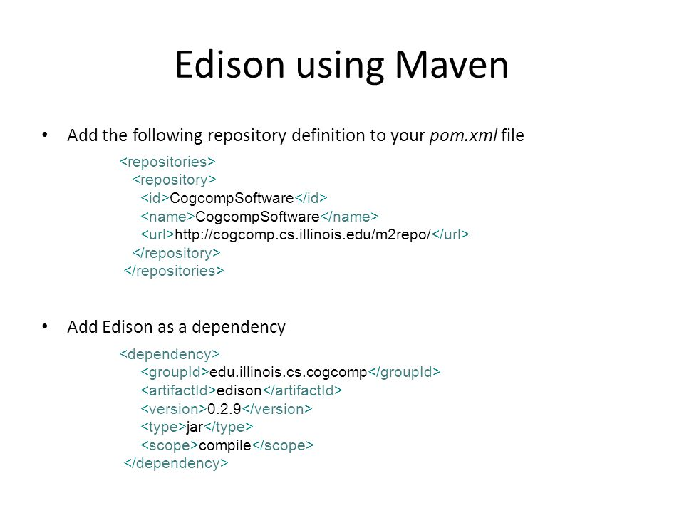 Edison using Maven Add the following repository definition to your pom.xml file Add Edison as a dependency CogcompSoftware http://cogcomp.cs.illinois.