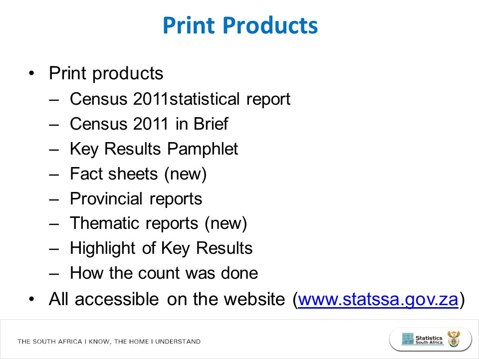 Print products –Census 2011statistical report –Census 2011 in Brief –Key Results Pamphlet –Fact sheets (new) –Provincial reports –Thematic reports (ne
