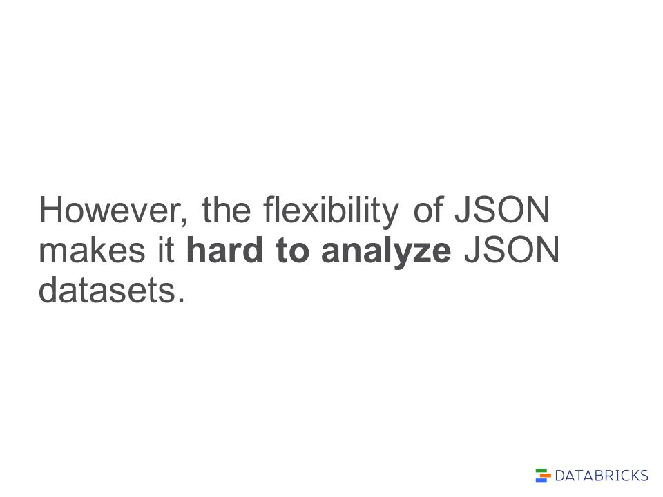 However, the flexibility of JSON makes it hard to analyze JSON datasets.