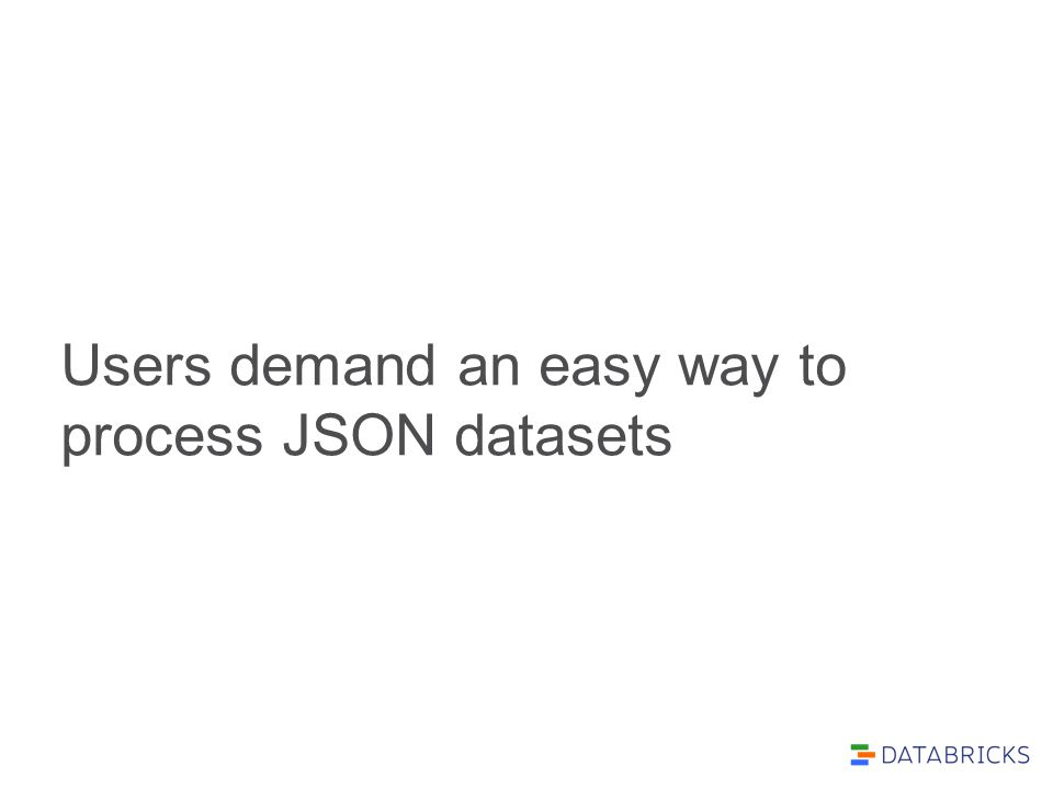 Users demand an easy way to process JSON datasets