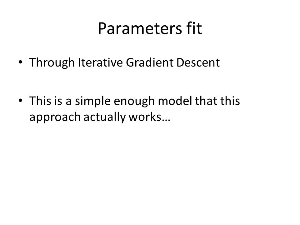 Parameters fit Through Iterative Gradient Descent This is a simple enough model that this approach actually works…