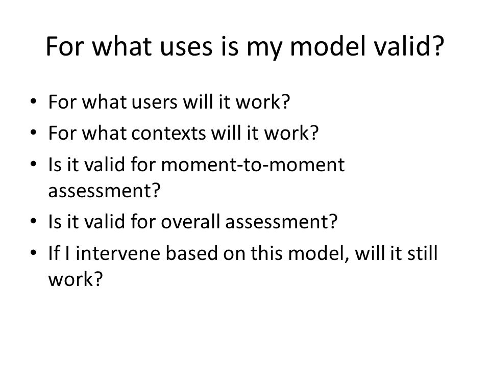 For what uses is my model valid. For what users will it work.