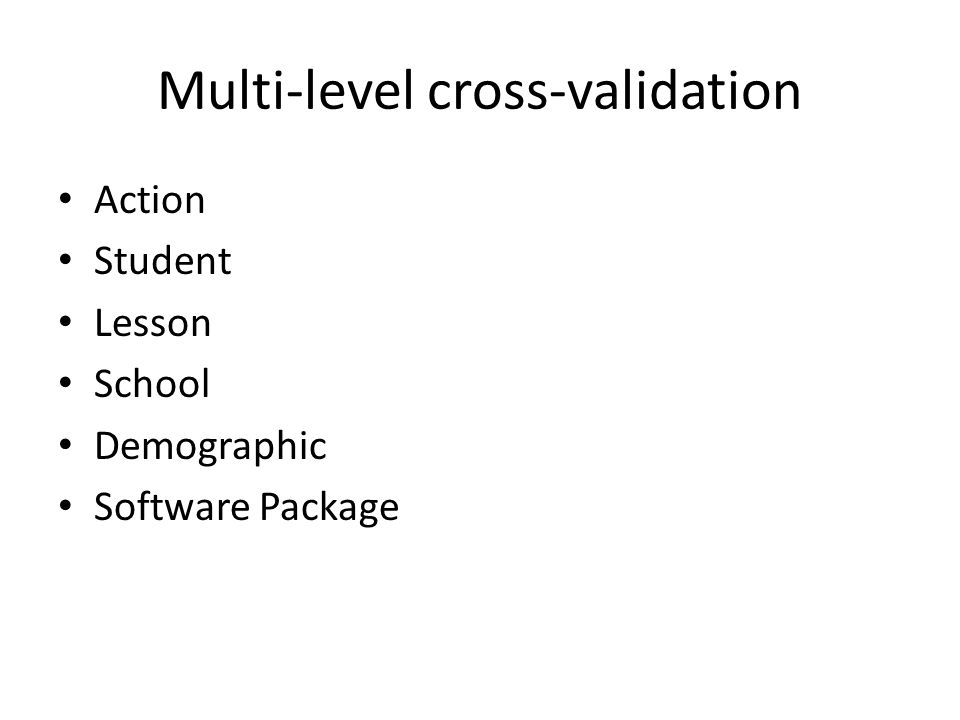 Multi-level cross-validation Action Student Lesson School Demographic Software Package