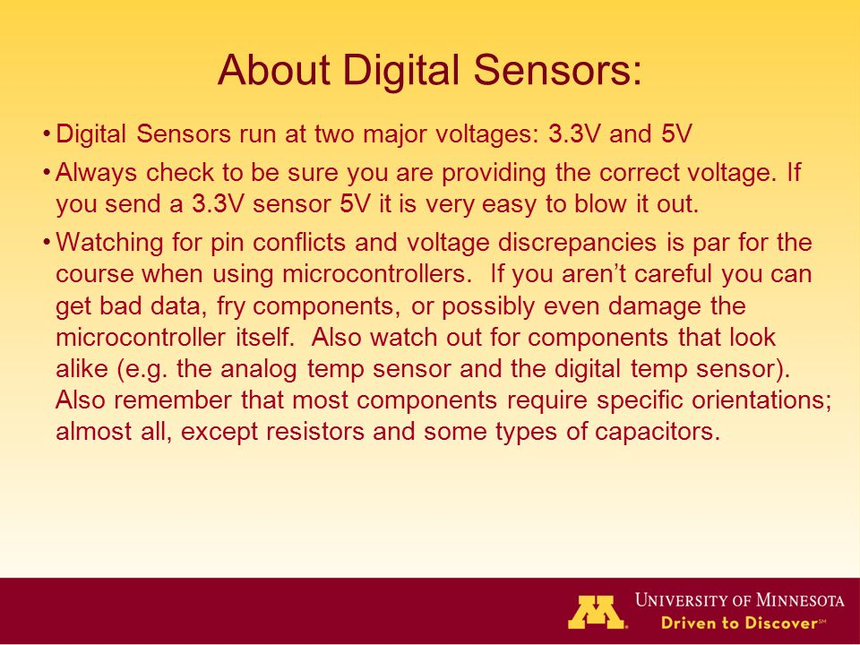About Digital Sensors: Digital Sensors run at two major voltages: 3.3V and 5V Always check to be sure you are providing the correct voltage.