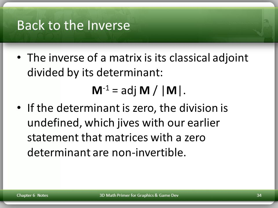 Back to the Inverse The inverse of a matrix is its classical adjoint divided by its determinant: M -1 = adj M / |M|. If the determinant is zero, the d