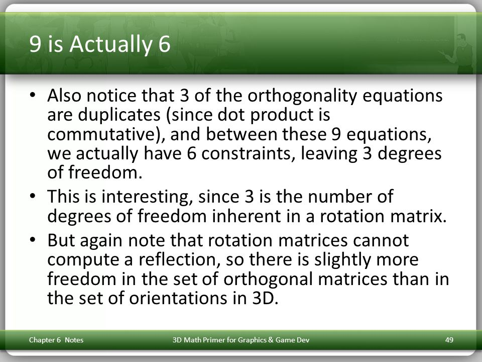 9 is Actually 6 Also notice that 3 of the orthogonality equations are duplicates (since dot product is commutative), and between these 9 equations, we