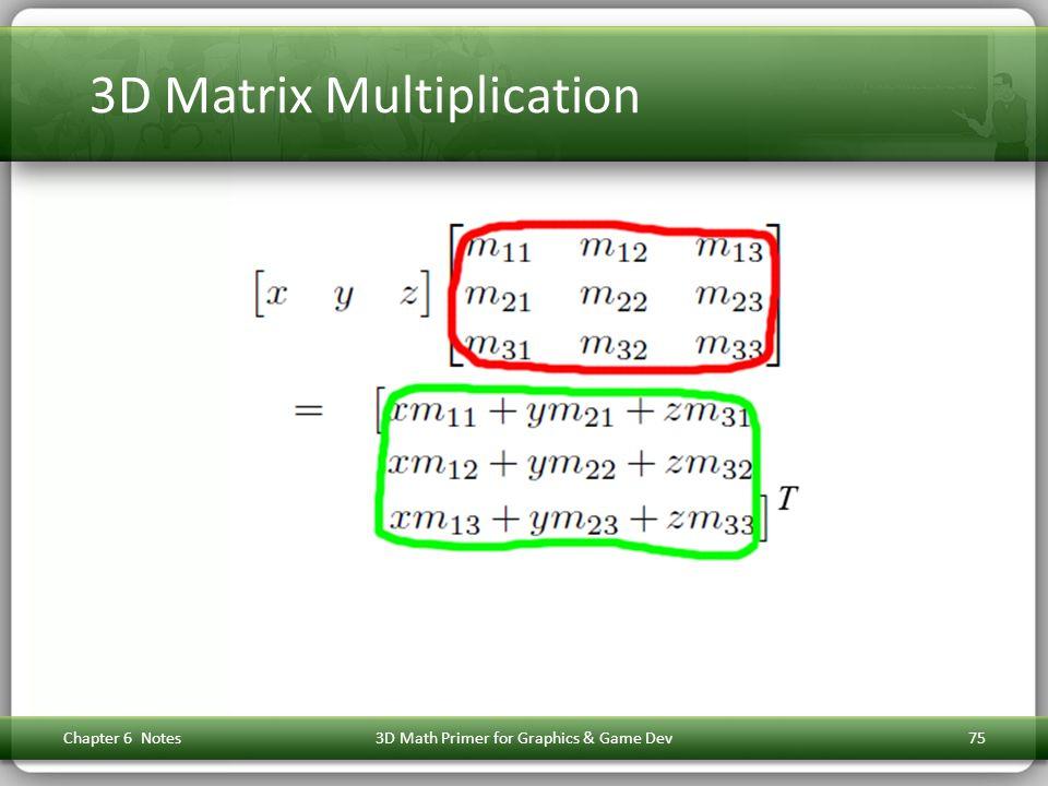 3D Matrix Multiplication Chapter 6 Notes3D Math Primer for Graphics & Game Dev75