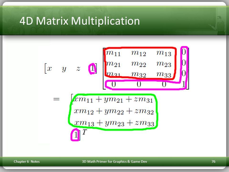 4D Matrix Multiplication Chapter 6 Notes3D Math Primer for Graphics & Game Dev76
