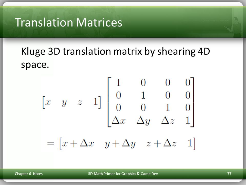 Translation Matrices Kluge 3D translation matrix by shearing 4D space.