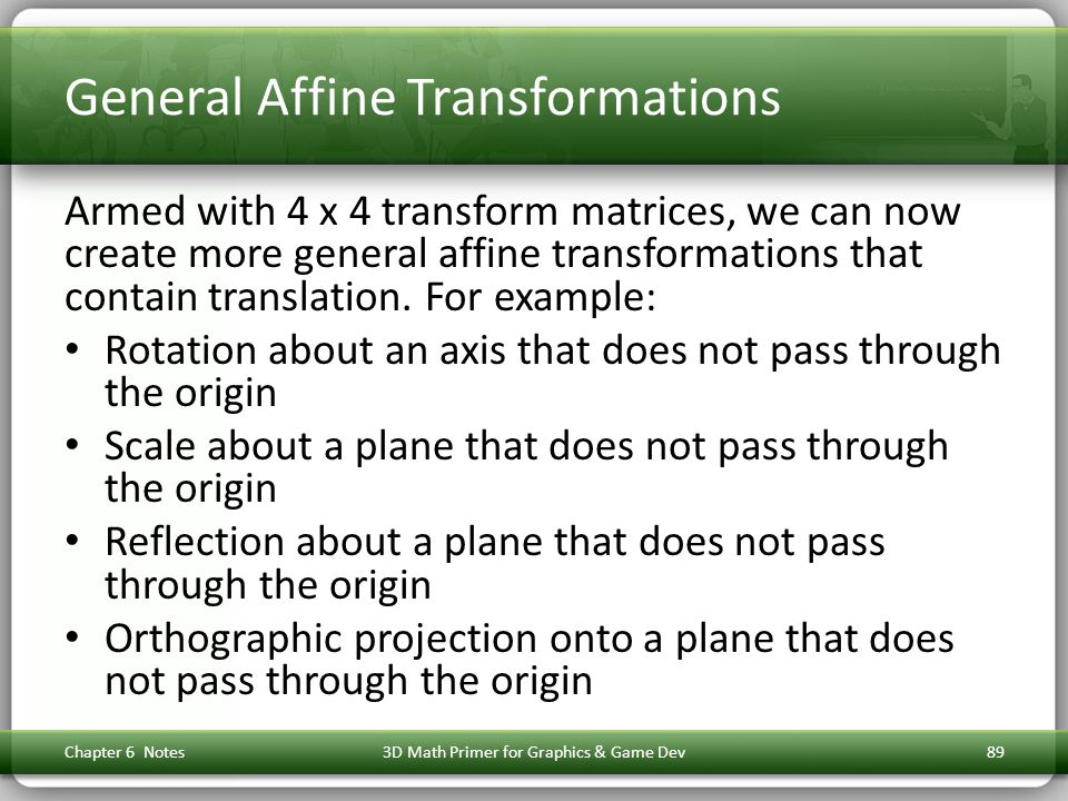General Affine Transformations Armed with 4 x 4 transform matrices, we can now create more general affine transformations that contain translation. Fo