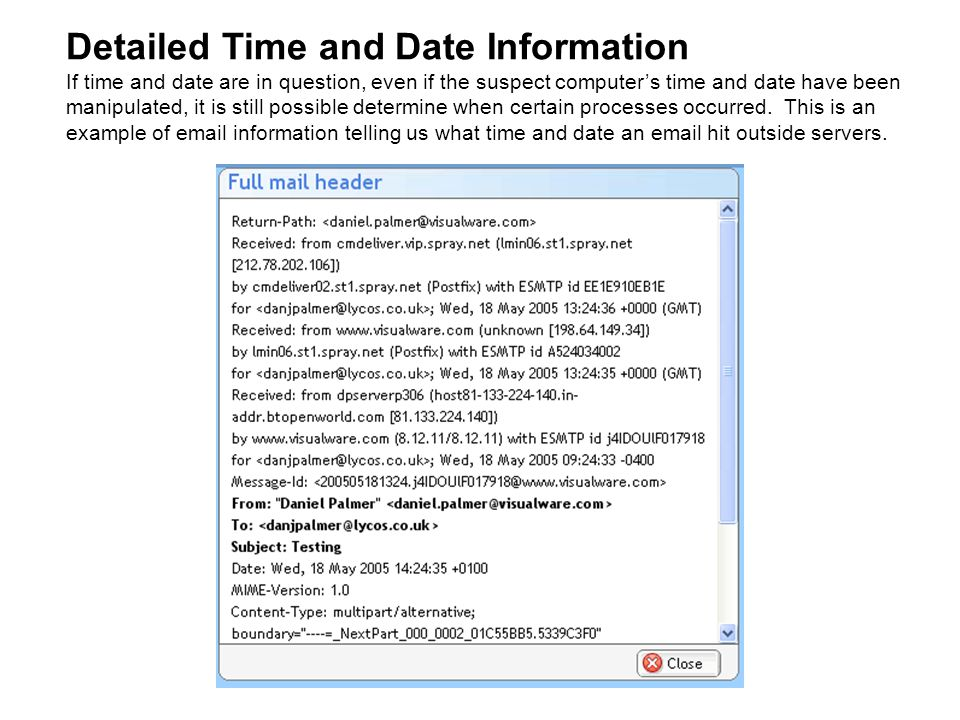 Detailed Time and Date Information If time and date are in question, even if the suspect computer's time and date have been manipulated, it is still p