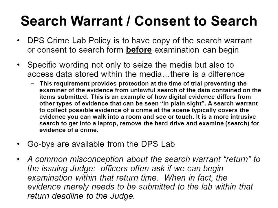 Search Warrant / Consent to Search DPS Crime Lab Policy is to have copy of the search warrant or consent to search form before examination can begin S