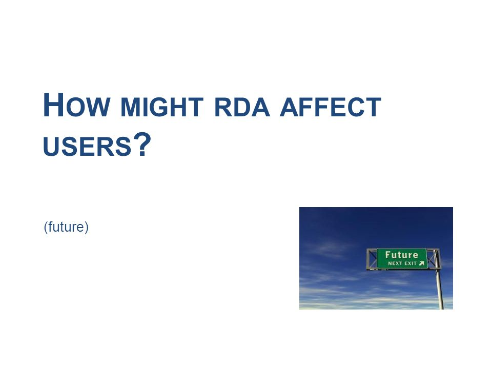 H OW MIGHT RDA AFFECT USERS (future)