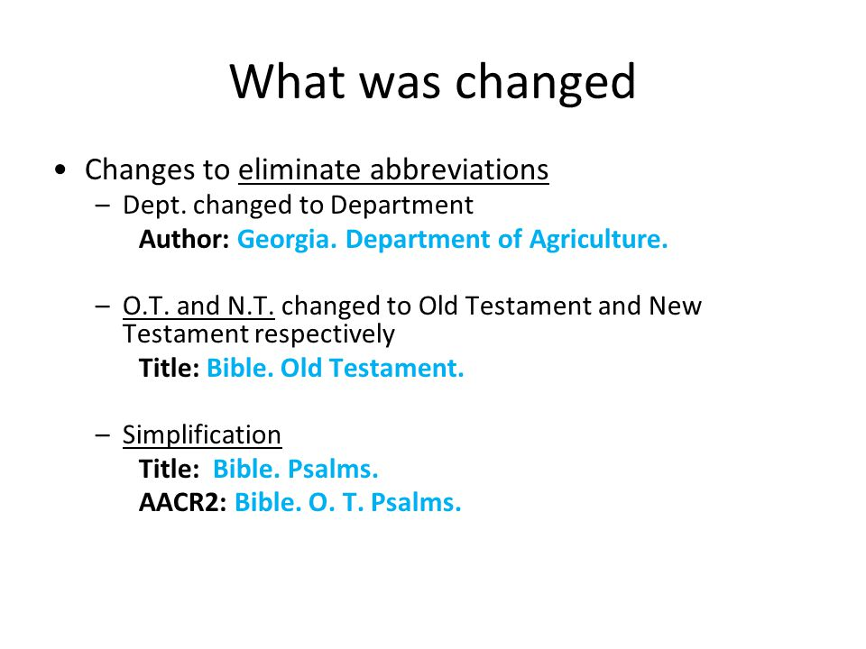 What was changed Changes to eliminate abbreviations –Dept.