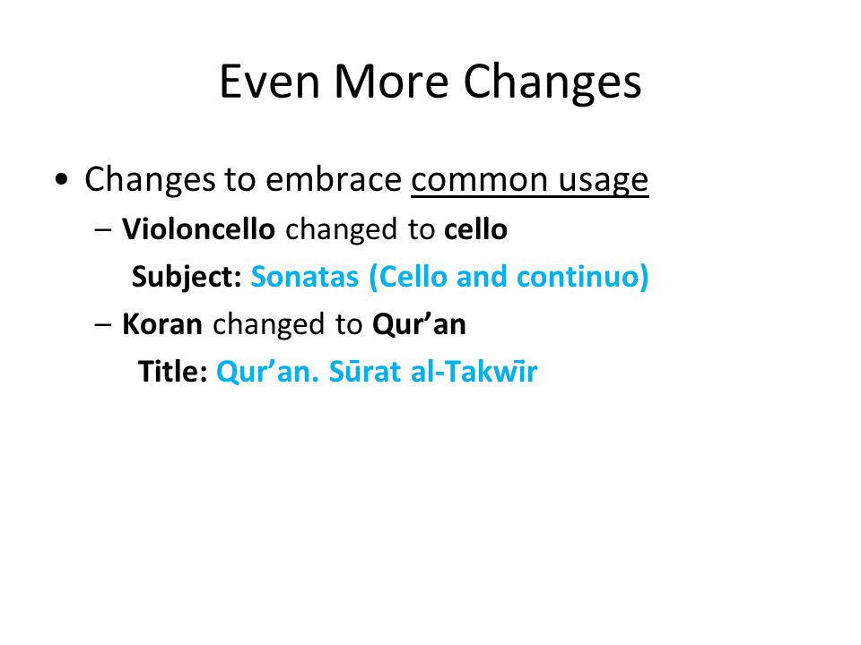 Even More Changes Changes to embrace common usage –Violoncello changed to cello Subject: Sonatas (Cello and continuo) –Koran changed to Qur'an Title: Qur'an.