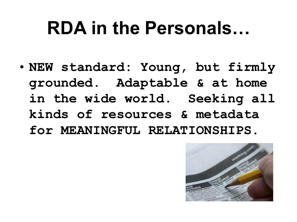 RDA in the Personals… NEW standard: Young, but firmly grounded.