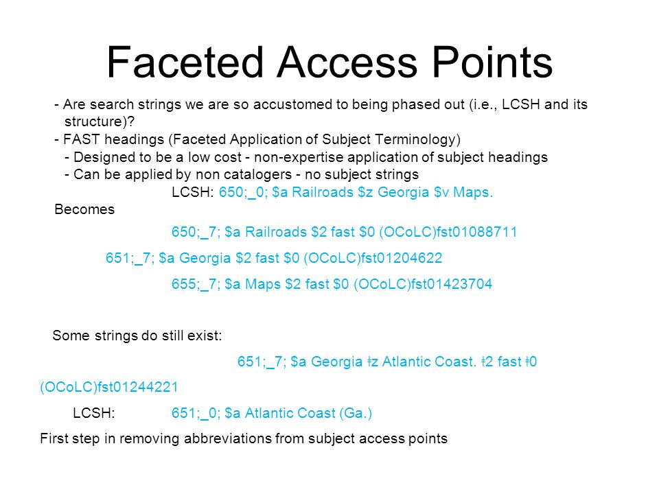 Faceted Access Points - Are search strings we are so accustomed to being phased out (i.e., LCSH and its structure).