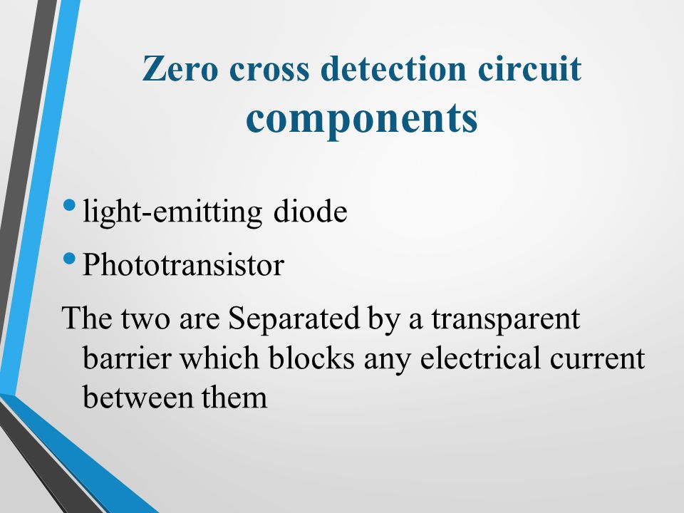 Zero cross detection circuit components light-emitting diode Phototransistor The two are Separated by a transparent barrier which blocks any electrical current between them