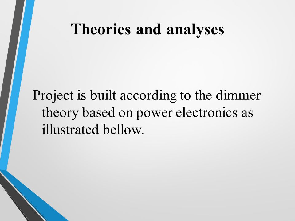 Theories and analyses Project is built according to the dimmer theory based on power electronics as illustrated bellow.