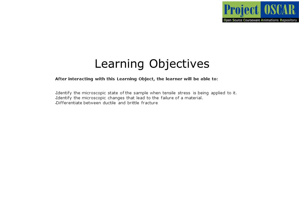Learning Objectives After interacting with this Learning Object, the learner will be able to: Identify the microscopic state of the sample when tensil