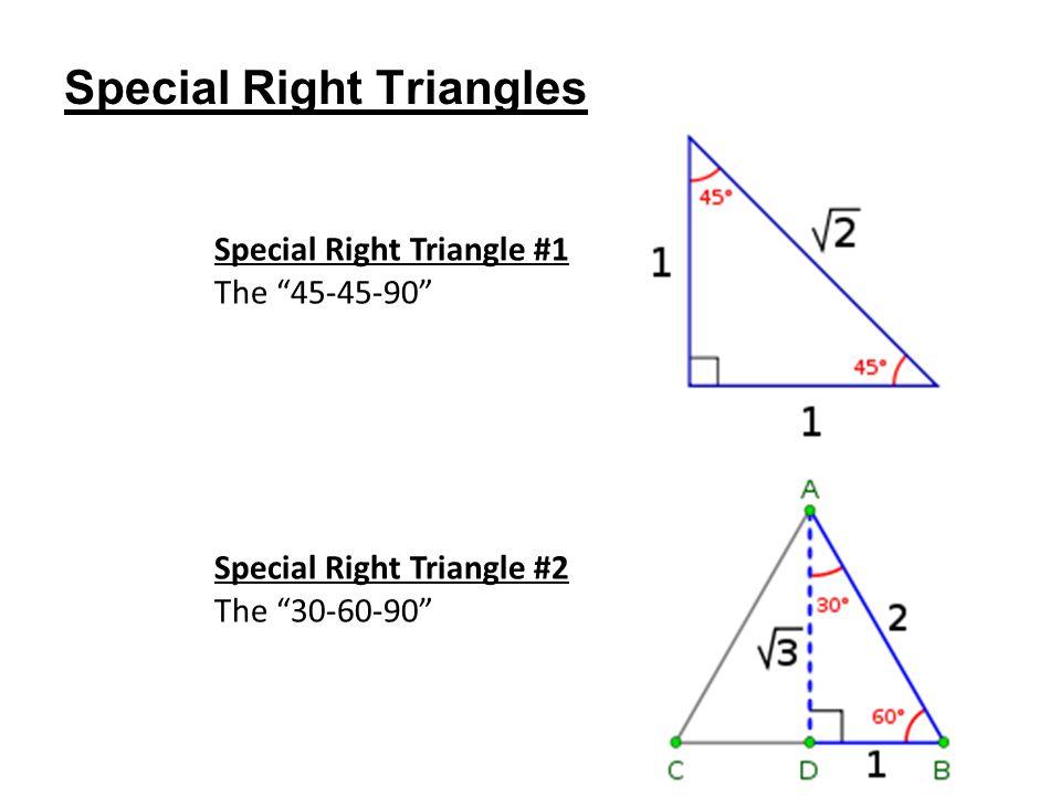 "Special Right Triangles Special Right Triangle #1 The ""45-45-90"" Special Right Triangle #2 The ""30-60-90"""