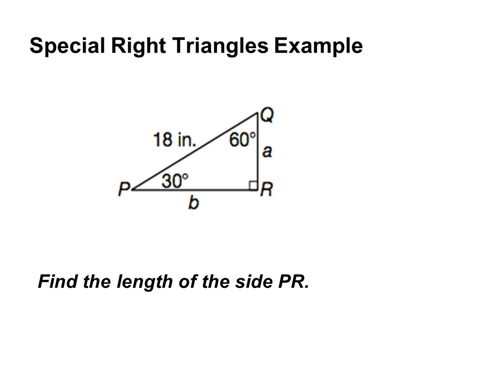 Special Right Triangles Example Find the length of the side PR.