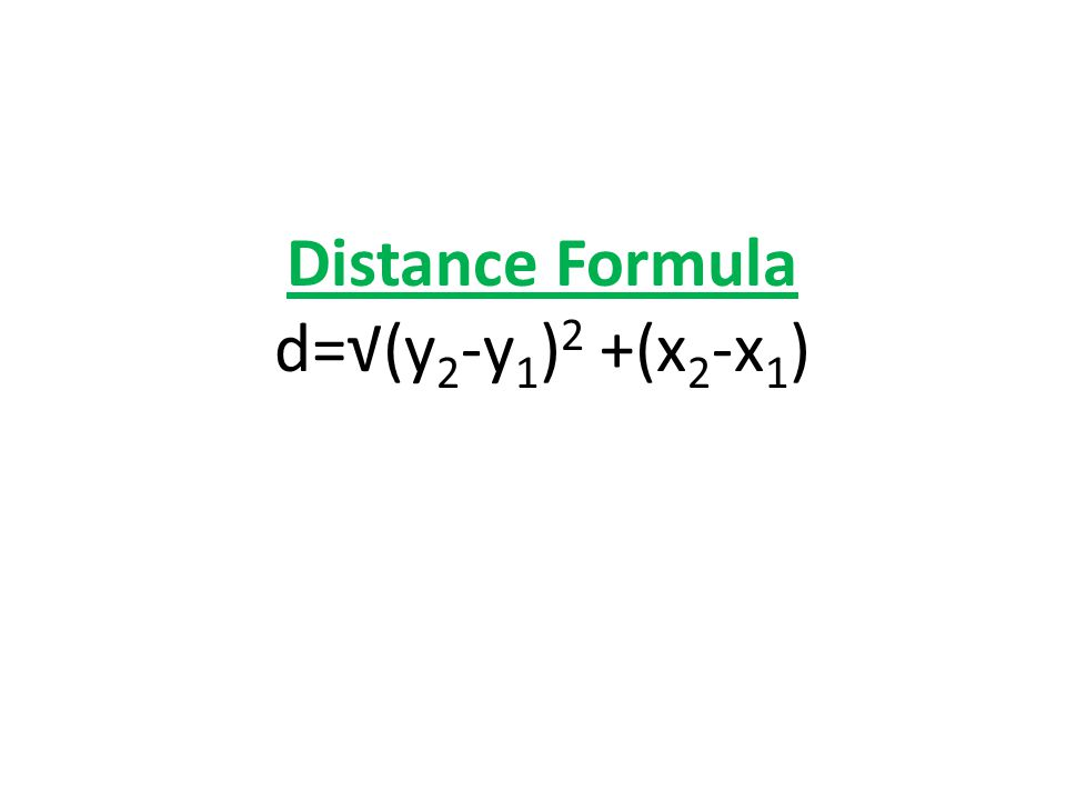 Distance Formula d=√(y 2 -y 1 ) 2 +(x 2 -x 1 )