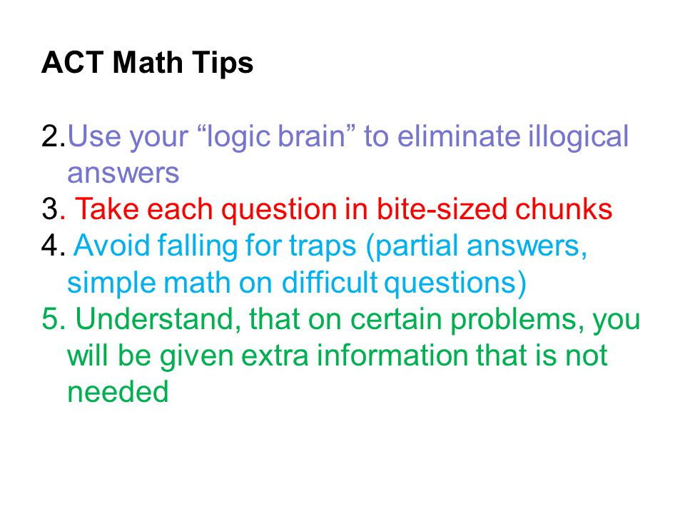"""ACT Math Tips 2.Use your """"logic brain"""" to eliminate illogical answers 3. Take each question in bite-sized chunks 4. Avoid falling for traps (partial a"""