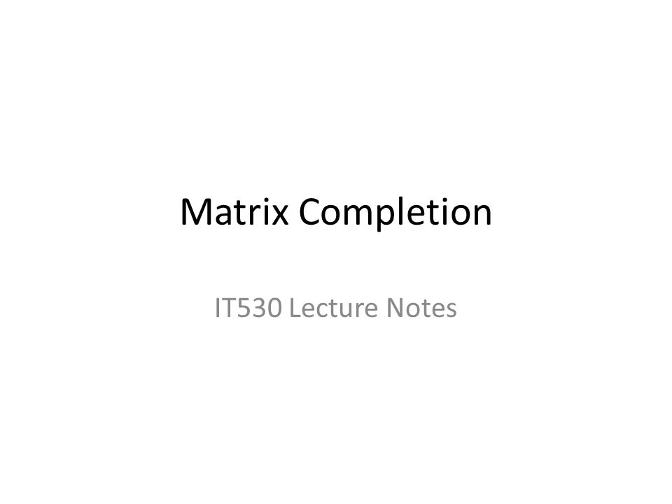 Matrix Completion IT530 Lecture Notes